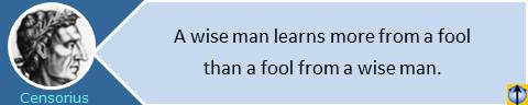 A wise man learns more from a fool than a fool from a wise man. Marcus Porcius Cato Censorius quotes