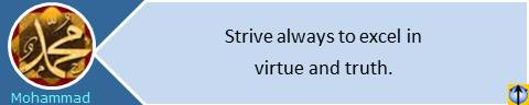 Muhammad teachings: Strive always to excel in virtue and truth.