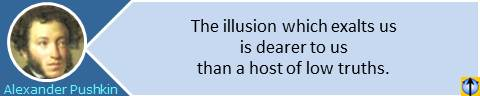 Illusion Truth quotes: The illusion which exalts us is dearer to us than a host of low truths. Alexander Pushkin